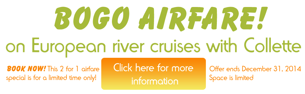 2 for 1 airfare on select European river cruises - call 570-884-3377 for more information